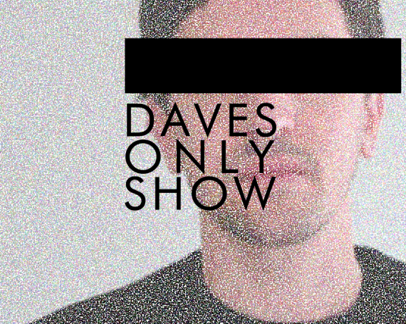 Dave's Only Show