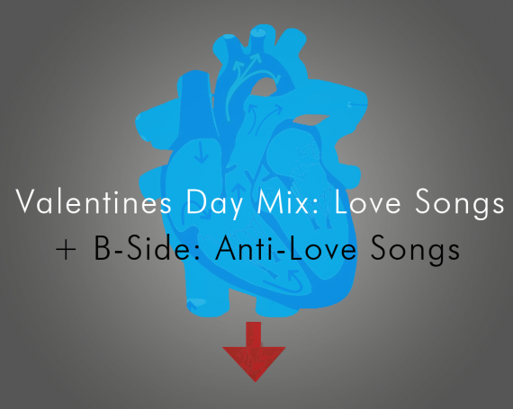 Valentines Day Mix : Love Songs + B-Sides : Anti-Love Songs
